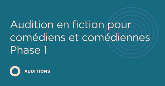 Audition en fiction pour comédiens et comédiennes – Phase 1