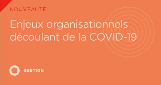 Enjeux organisationnels découlant de la COVID-19