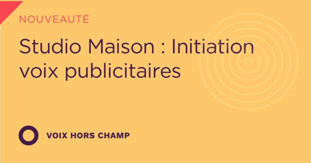 Studio Maison : Initiation voix publicitaire