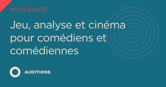 Jeu, analyse et cinéma pour comédiens et comédiennes