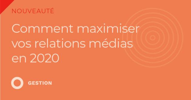 Comment maximiser vos relations médias 2020