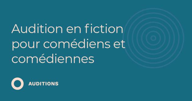 Audition en fiction pour comédiens et comédiennes