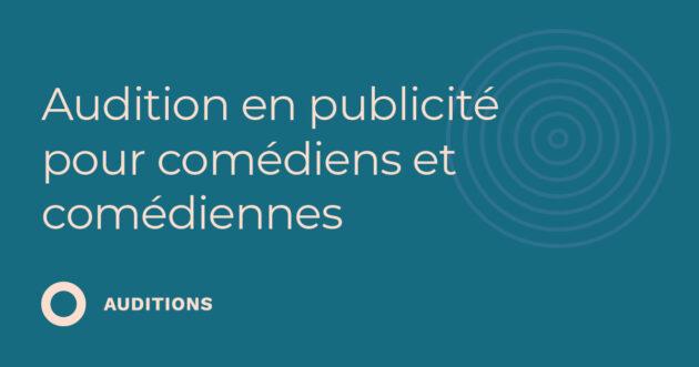 Audition en publicité pour comédiens et comédiennes