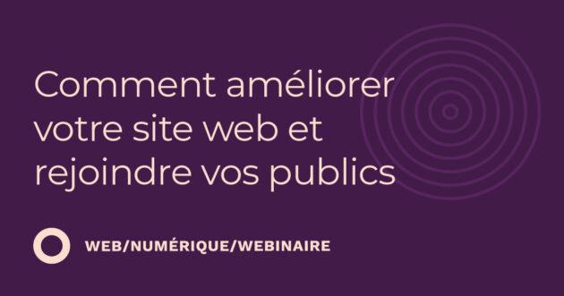 Comment améliorer votre site web et rejoindre vos publics