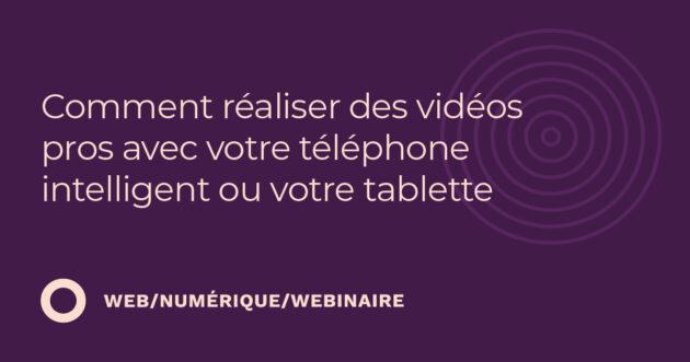 Comment réaliser des vidéos pros avec votre téléphone intelligent ou votre tablette