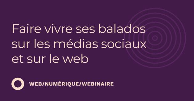 Faire vivre ses balados sur les médias sociaux et sur le web