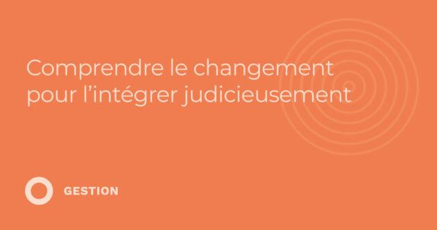 Comprendre le changement pour l'intégrer judicieusement (3.32)