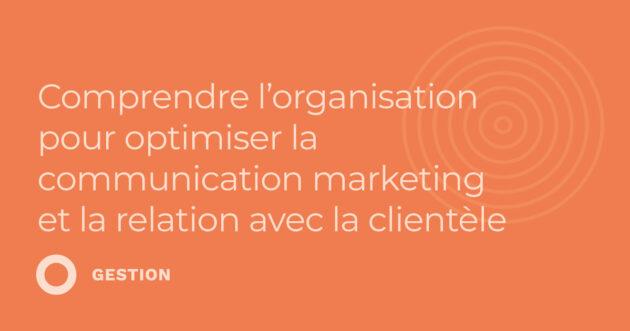 Comprendre l'organisation pour optimiser la communication marketing et la relation avec la clientèle (3.19)