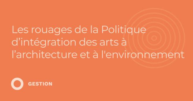 Les rouages de la Politique d'intégration des arts à l'architecture et à l'environnement (3.20)