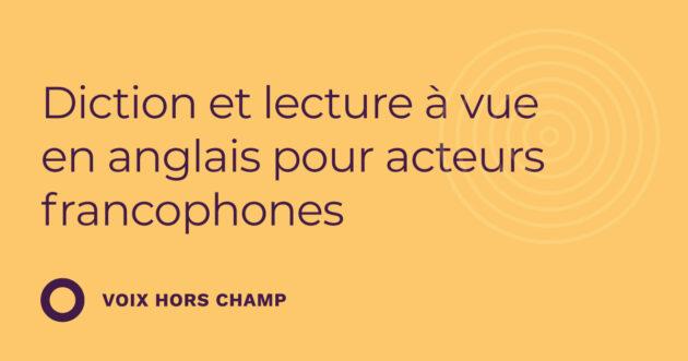 Diction et lecture à vue en anglais pour acteurs francophones (3.26)