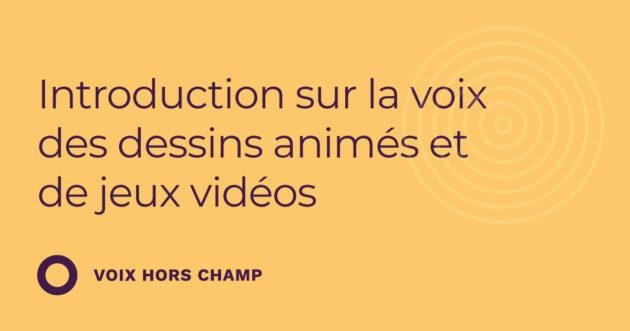 Introduction sur la voix des dessins animés et de jeux vidéos (3.21)